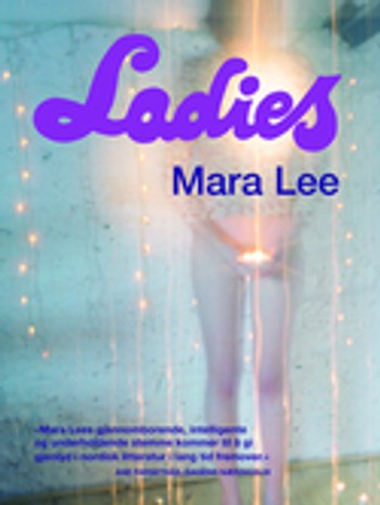 "Mara Lee: ""Ladies"" - Mara Lee: 'Ladies'. Oversatt av Pernille Rygg. Cappelen Damm 2008"