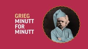 Grieg minutt for minutt: Det beste fra en helt spesiell bursdag - Grieg minutt for minutt