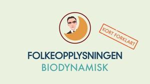 Folkeopplysningen - kort forklart: Biodynamisk